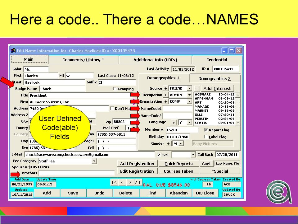 Here a code.. There a code…NAMES II MORE… User Defined Code(able) Fields