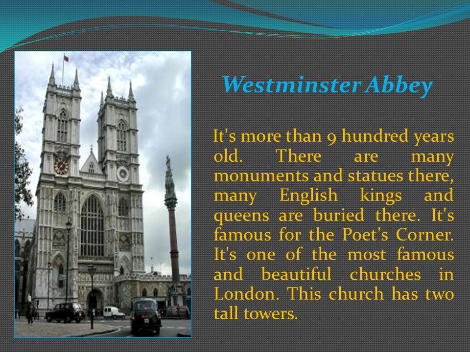 Westminster Abbey It s more than 9 hundred years old.