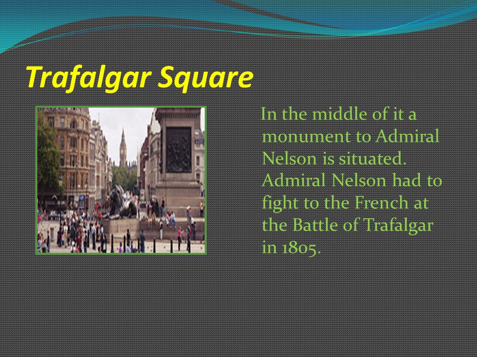 Trafalgar Square In the middle of it a monument to Admiral Nelson is situated.