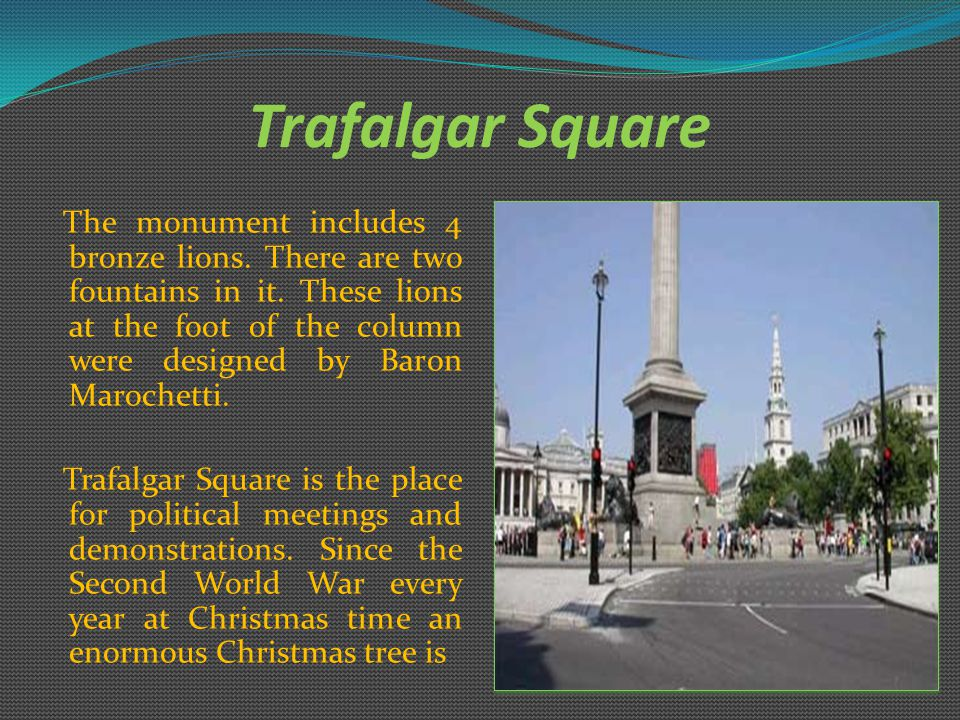 Trafalgar Square The monument includes 4 bronze lions.