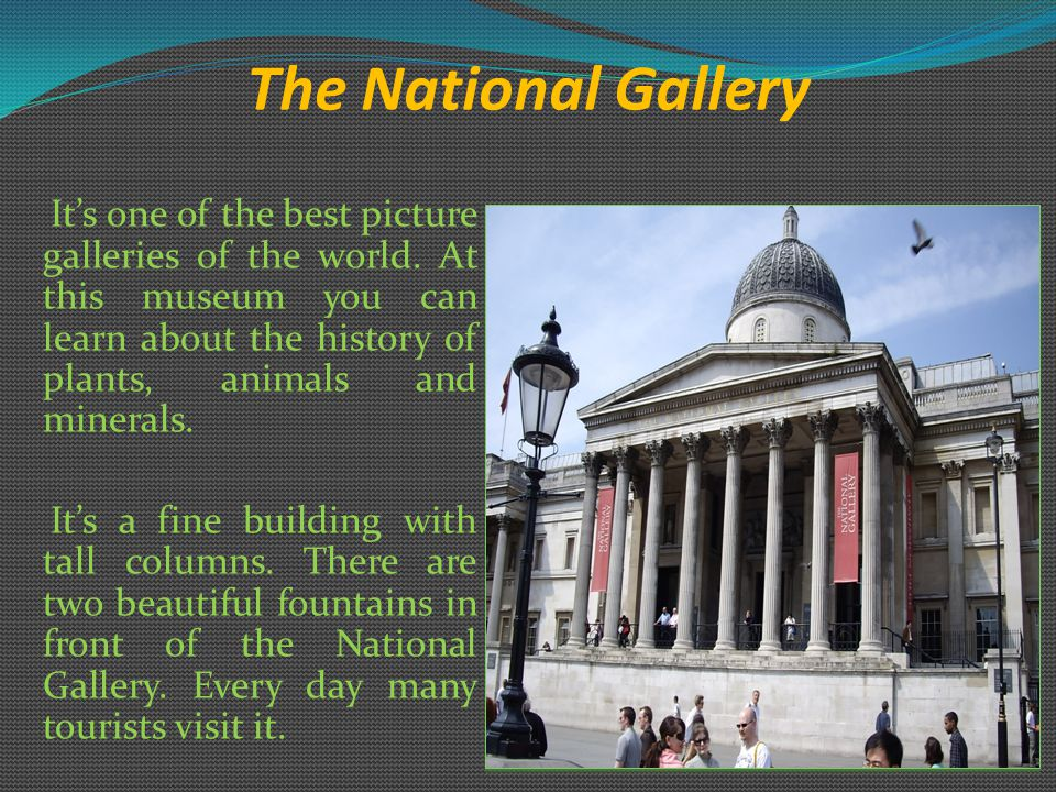 The National Gallery It's one of the best picture galleries of the world.