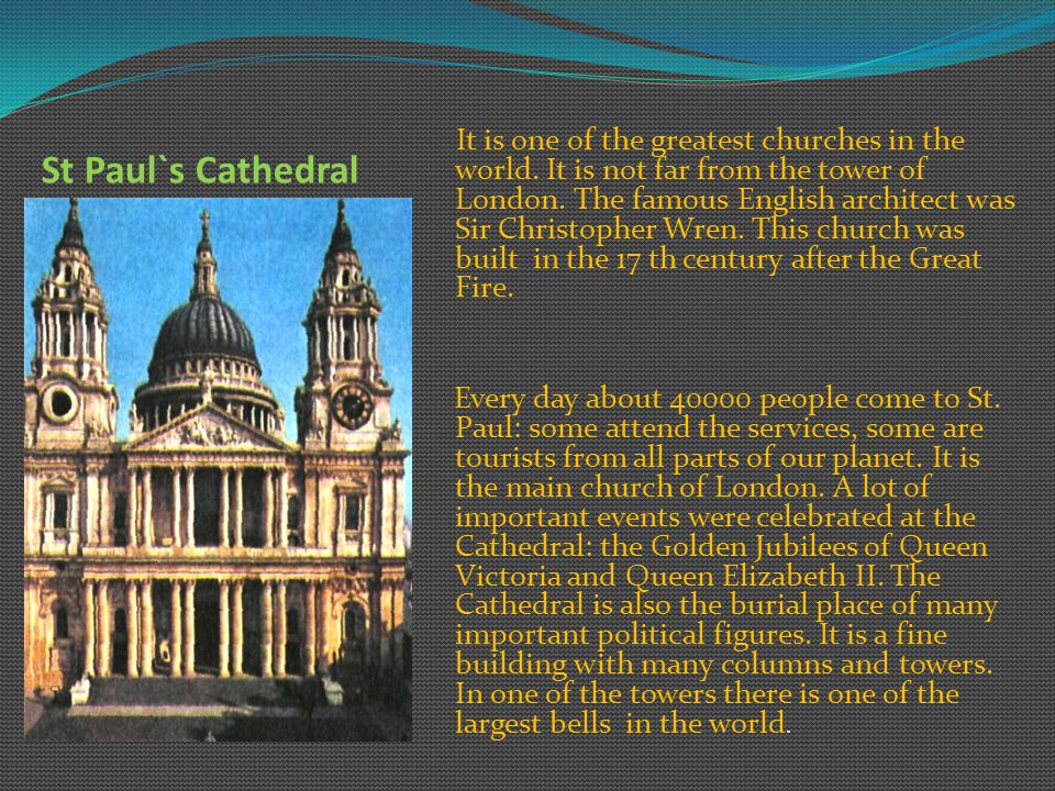 St Paul`s Cathedral It is one of the greatest churches in the world.