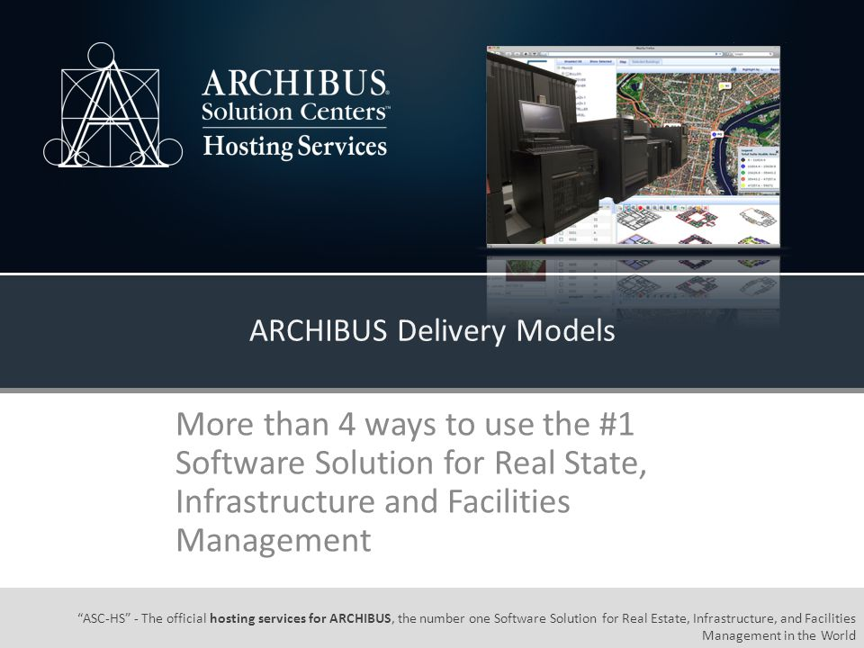 Definitions & Confidentiality Definitions AHS: ARCHIBUS Hosting Services / ARCHIBUS Hosting Solutions, includes: ARCHIBUS On Demand (SaaS model), and ARCHIBUS Hosted (PaaS or condo method).