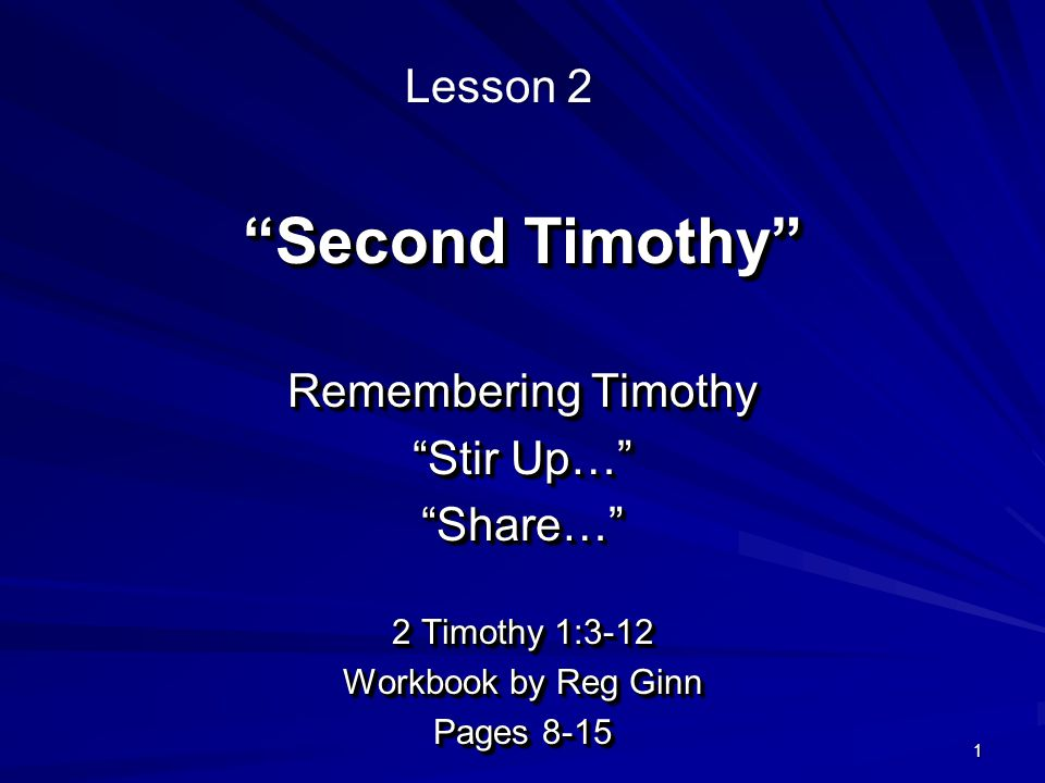 2 A Quick Review of 2 Timothy 1:1, 2 Paul, an apostle of Jesus Christ by the will of God His commission was to take the gospel to the Gentiles and preach the promise of life in Jesus Christ Timothy was Paul's beloved son He offered Timothy the grace, mercy and peace from God the Father and Christ Jesus our Lord