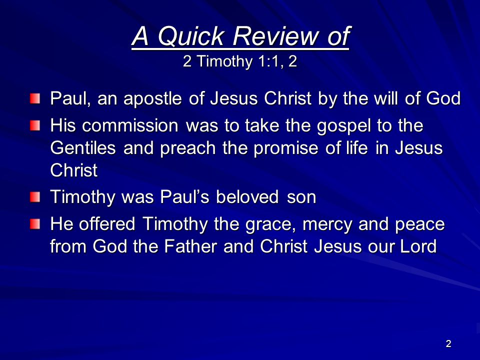 3 Today's Lesson 2 Timothy 1:1, 2 Paul was thankful to God for all the memories of Timothy He gives Timothy many exhortations but today we will focus on two: 1.To stir up the gift of God which is in you, and 2.To not be ashamed of the testimony of our Lord, nor of me His prisoner