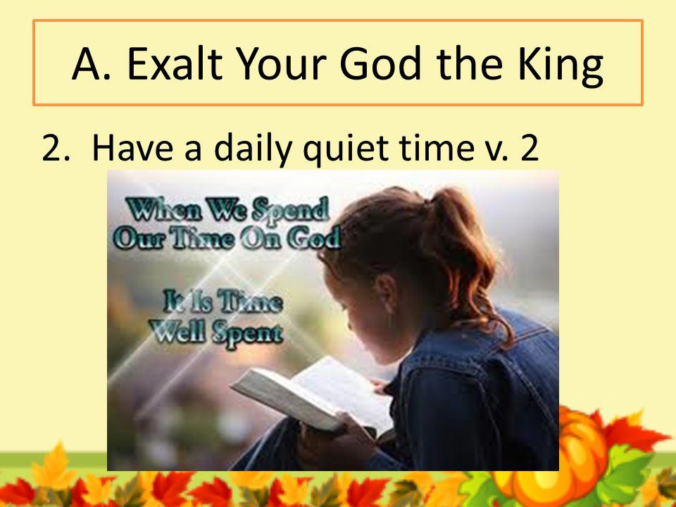 A. Exalt Your God the King 3. Teach your children about God v. 4