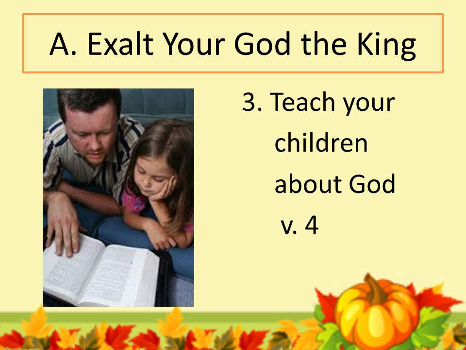 A. Exalt Your God the King 4. Appreciate the things that God has done in His creation v. 5-7