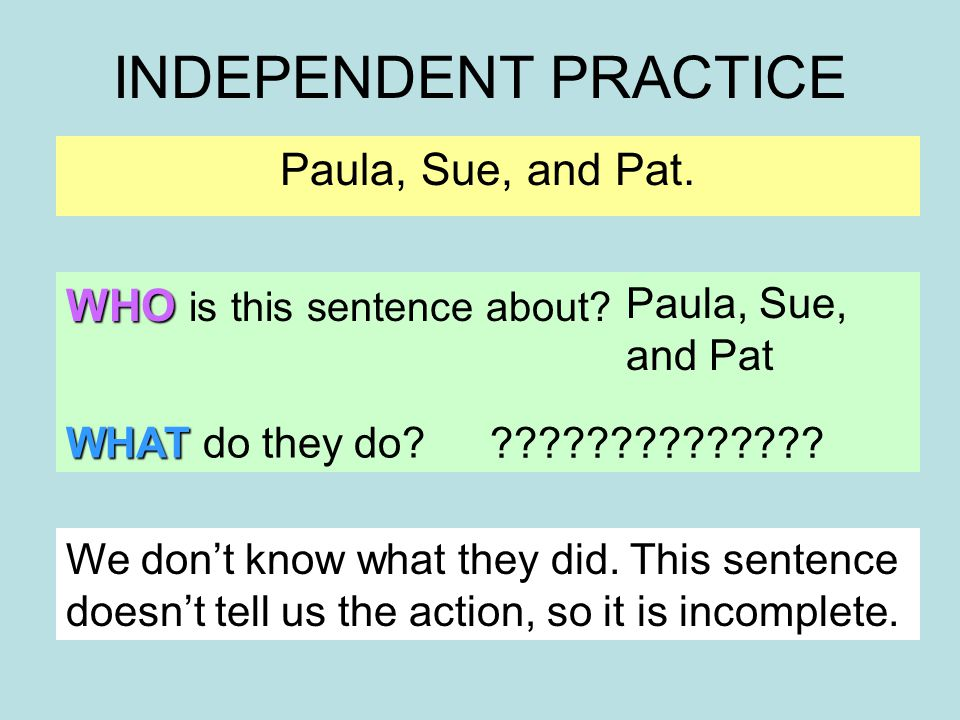 INDEPENDENT PRACTICE Carla made a homerun.WHO is this sentence about.