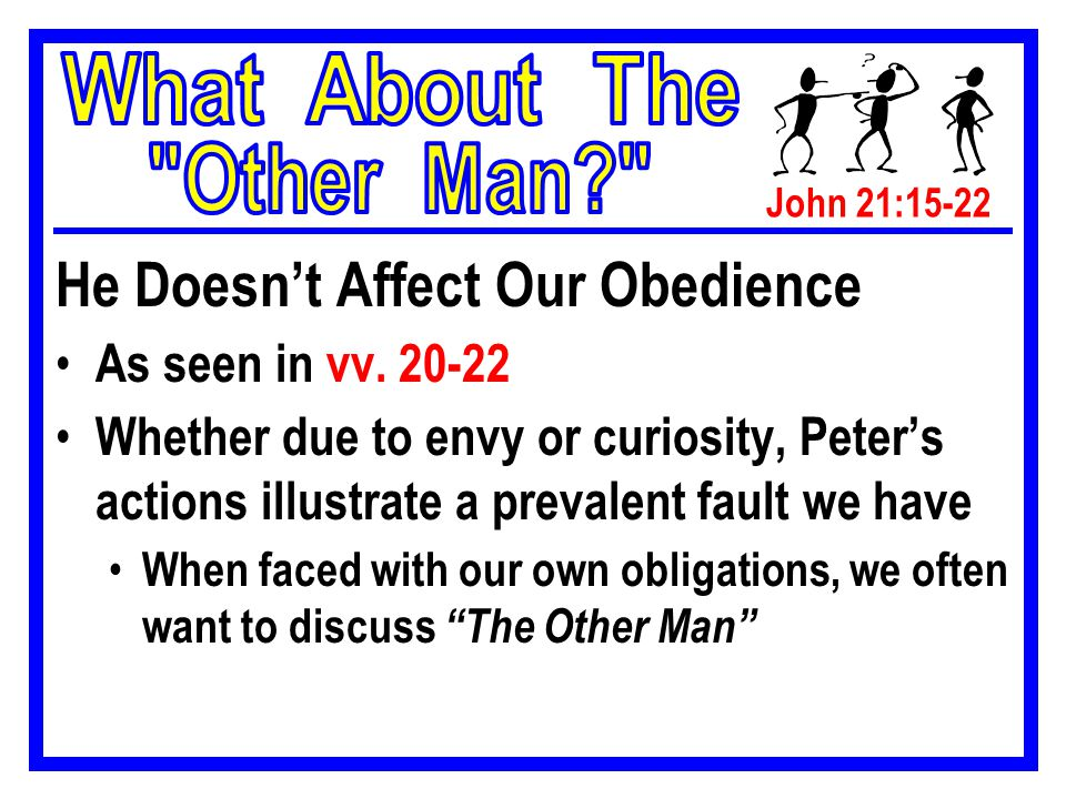 John 21:15-22 He Doesn't Affect Our Obedience As seen in vv.