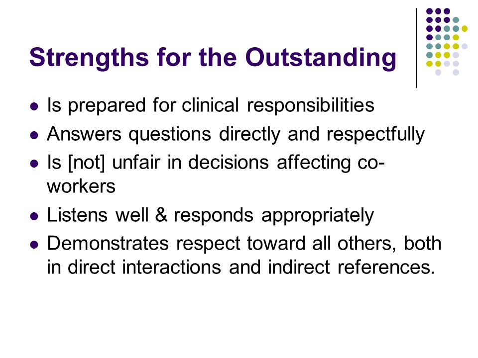 Lows for the Outstanding [doesn't] Promotes own interests over those of team or work group [doesn't] Puts own needs ahead of patients' Is [not] insensitive to patients' values and beliefs Is aware of own limitations; seeks and accepts constructive feedback Tactfully offers assistance and support for team members.