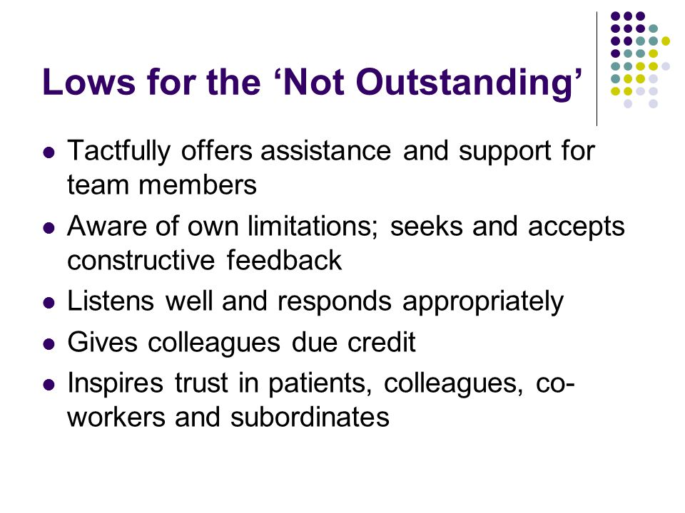 Highs for the 'Not Outstanding' Is prepared for clinical responsibilities [doesn't] put own needs ahead of patients [doesn't] inappropriately cross personal boundaries with patients or co-workers