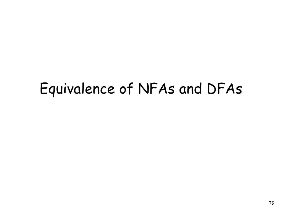 80 Equivalence of Machines For DFAs or NFAs: Machine is equivalent to machine if