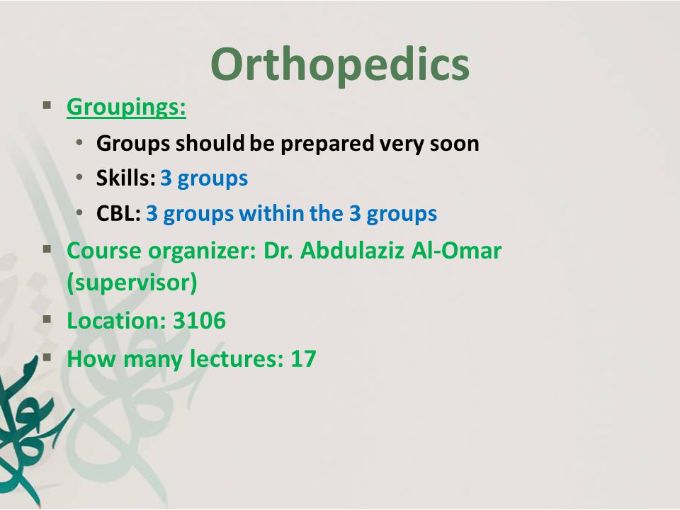 Orthopedics Grades  Final MCQ (40%) (pictures on a laptop + questions on a paper) OSCE (40%) History Taking Physical examination Clinical skills  Continuous Assessment Case based learning (10%) (attendance 5% + presentation 5%) Skills (10%) (different for group A) Sources  Lecture notes.