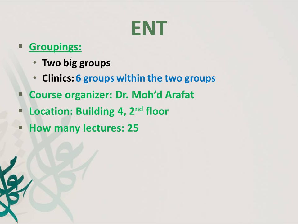 ENT Grades  Exams MCQ (30%) SAQ (40%) OSCE (20%)  Clinical evaluation (10%) Sources  Lecture.