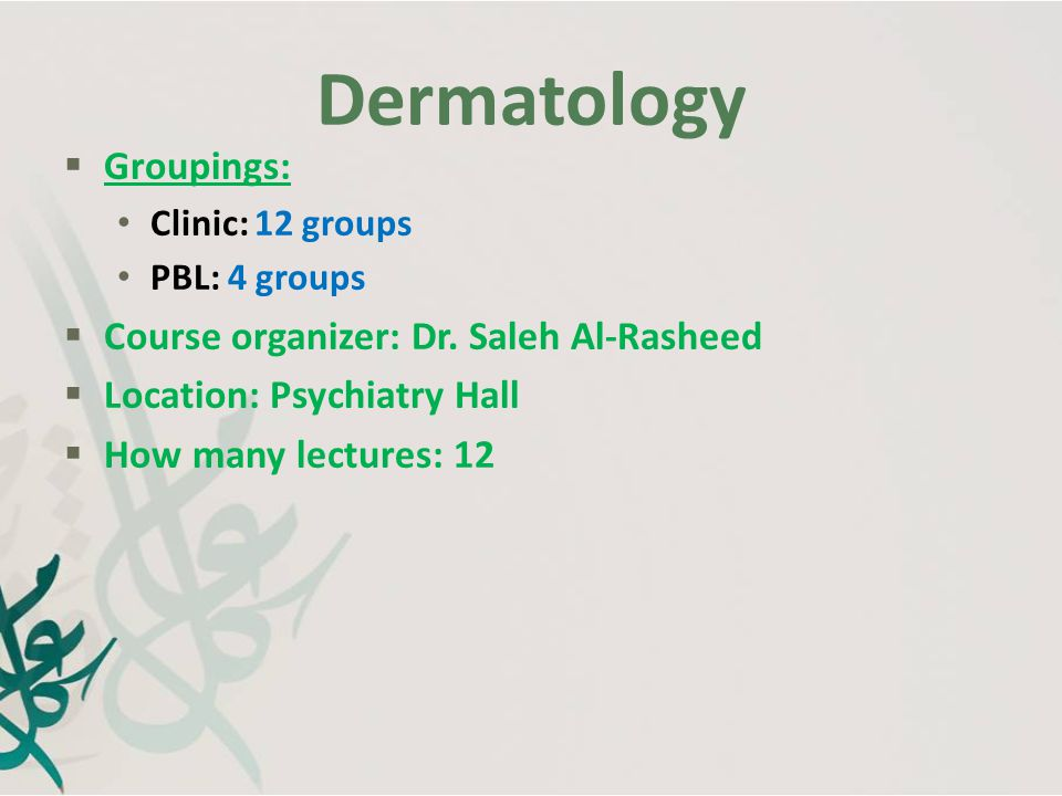 Dermatology Grades  Midterm MCQ (20%)  Final MCQ (30%) SAQ (30%)  PBL (10%)  Clinical Rotation (10%) last two Sources  Lectures.