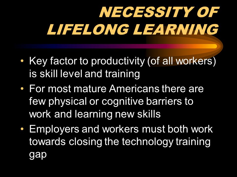 Age & Income Affect Training Needs Common stereotypes portray older workers as: Harder to train Less able to keep up with technological change Less promotable Less motivated