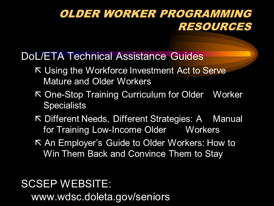 OLDER WORKER PROGRAMMING RESOURCES To obtain (free) copies of Technical Assistance Guides, contact: David Richardson US Department of Labor, D/OWP 200 Constitution Ave., NW Rm N4644 Washington, DC 20010 Phone: 202-693-3757 Fax: 202-693-3818
