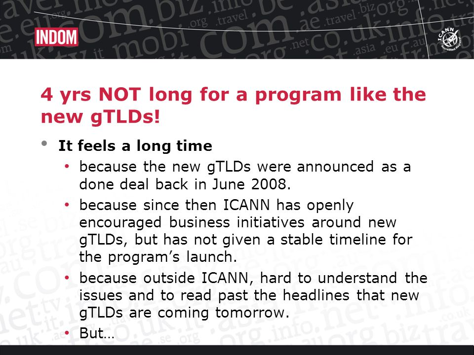 4 yrs is NOT a long time for a governance body to design a new set of rules as far reaching as the new gTLD program is likely to be for the Internet!