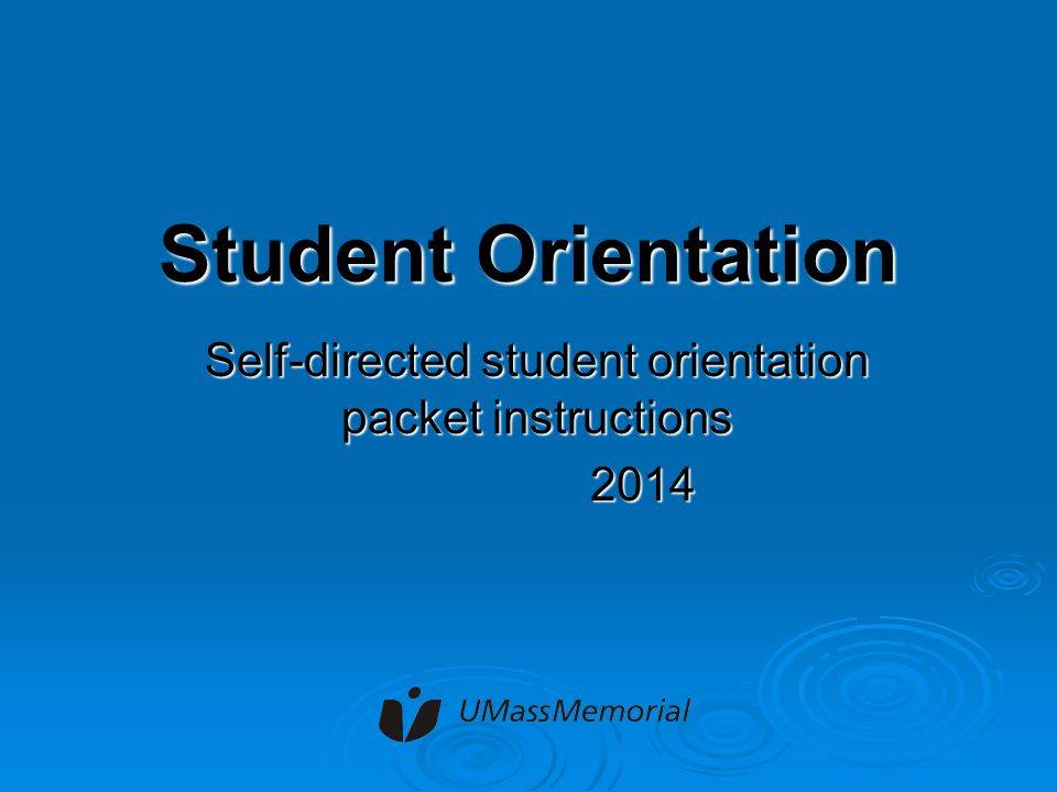 Student Orientation All students will prepare for orientation by viewing the on-line presentation Modules number 1 through number 9.