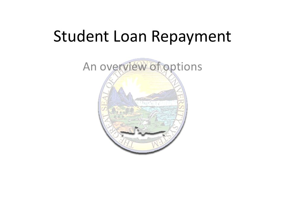 Repayment Your students may have a variety of student loans.