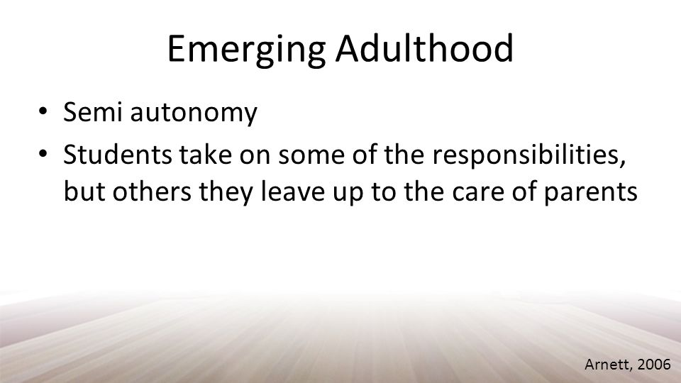 Emerging Adulthood Psychological development is not inevitable Think back to the vs stages of Erikson Arnett, 2006