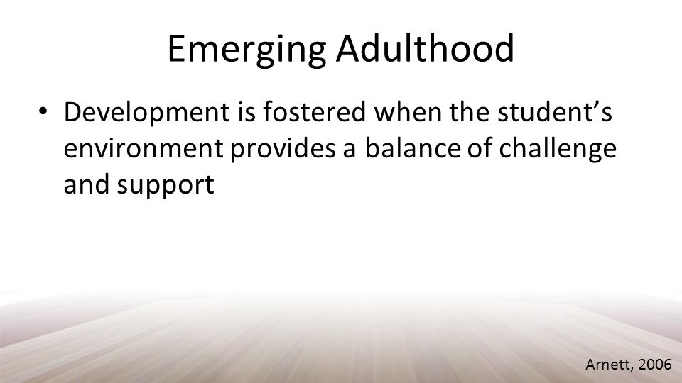 Emerging Adulthood the upward potential of youth is given wings by the encouragement, the wisdom and the leadership of adults far more than by any stirrings inherent in the adolescent's nature John J.