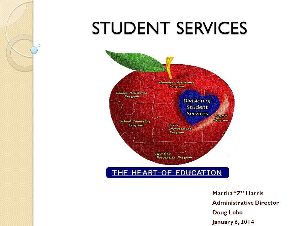 STUDENT SERVICES Martha Z Harris Administrative Director Doug Lobo January 6, 2014