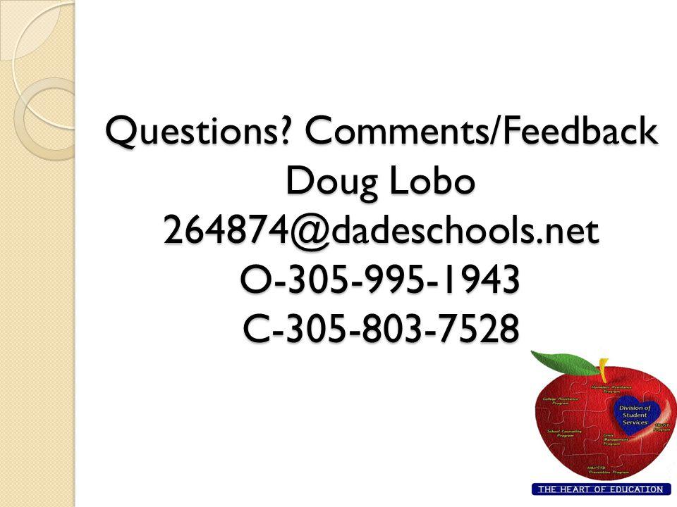 Questions? Comments/Feedback Doug Lobo 264874@dadeschools.net O-305-995-1943 C-305-803-7528