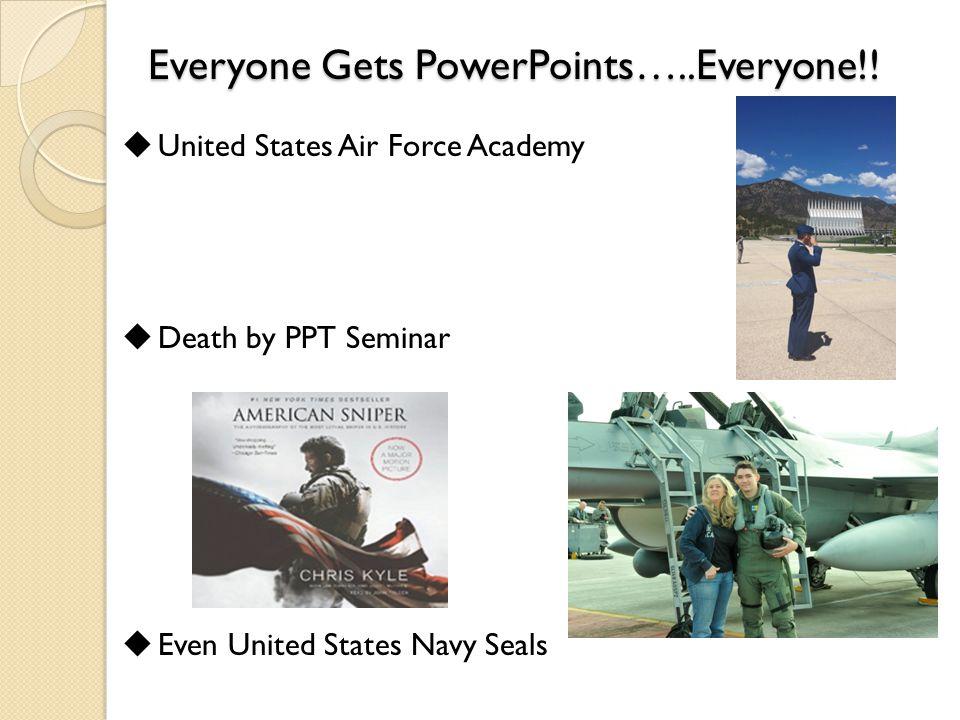 Everyone Gets PowerPoints…..Everyone!.