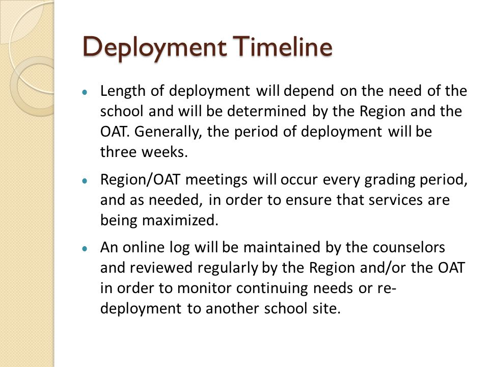 Deployment Timeline  Length of deployment will depend on the need of the school and will be determined by the Region and the OAT.
