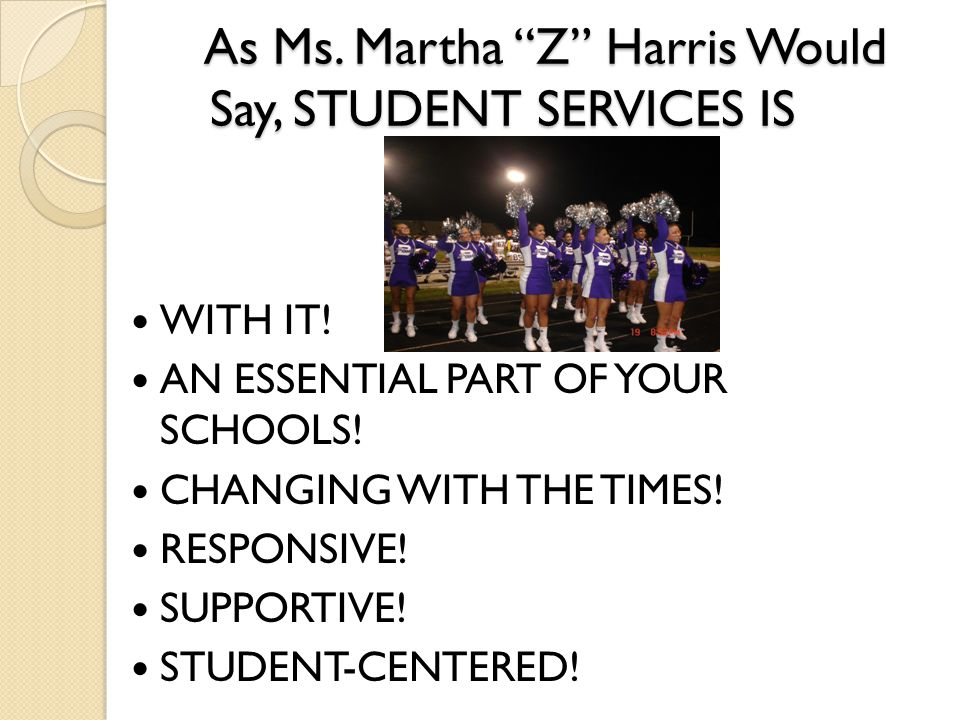 As Ms.Martha Z Harris Would Say, STUDENT SERVICES IS WITH IT.