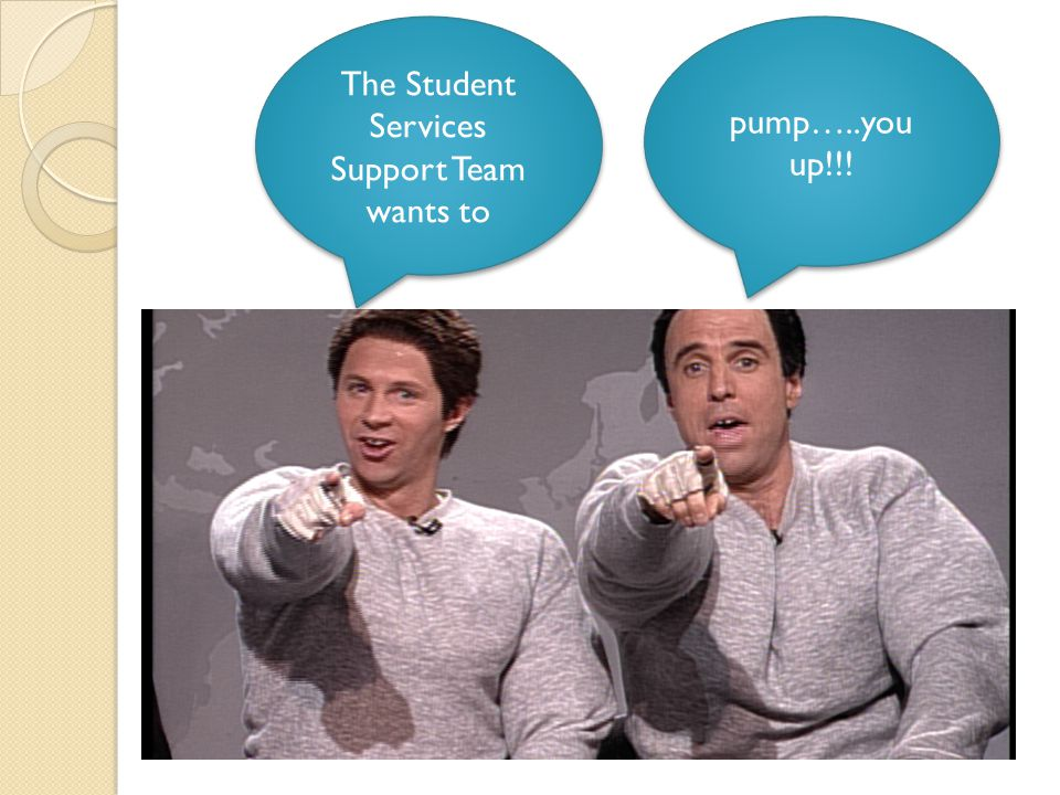 The Student Services Support Team wants to pump…..you up!!!