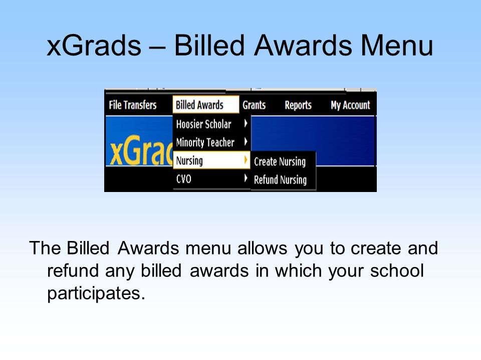 xGrads – Grants Menu The Grants Menu allows you to reconcile and refund, as well as create Part-time Grant awards for individual students.