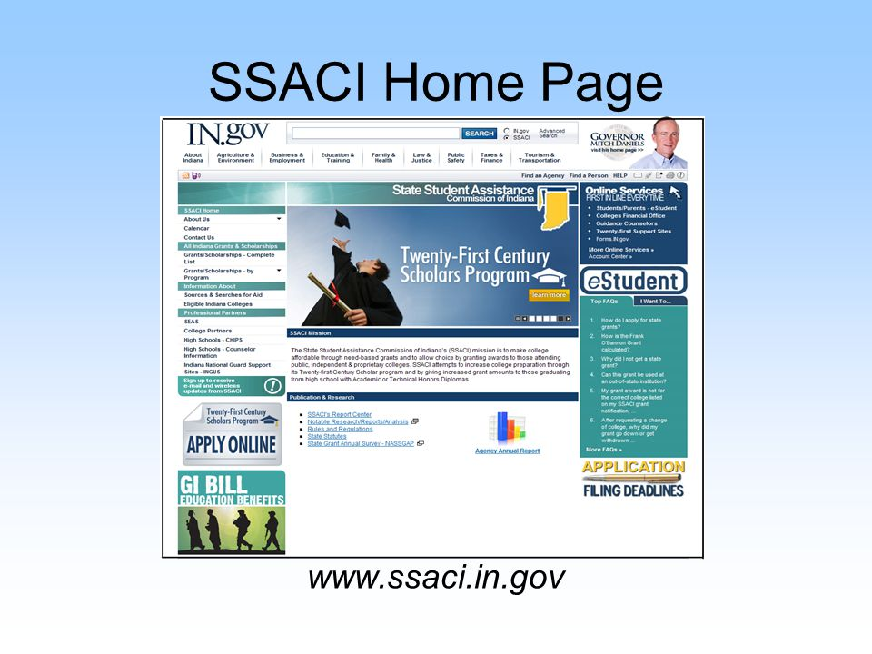 SSACI Home Page The left side of the SSACI home page is comprised of four sections: 1.General agency information 2.All Indiana Grants and Scholarships 3.Information 4.Professional Partners