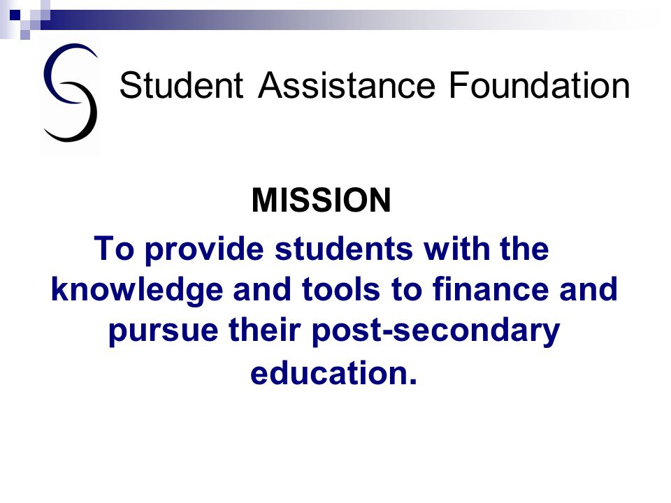 Student Assistance Foundation Goal – for Montana to be a state where higher education is within reach of all Montanans, no matter their economic status.