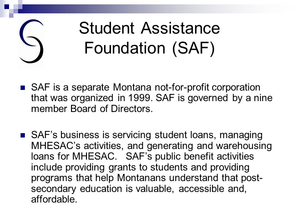 MHESAC MISSION To assure access to student loans for Montana students and lowering the cost of financing post- secondary education