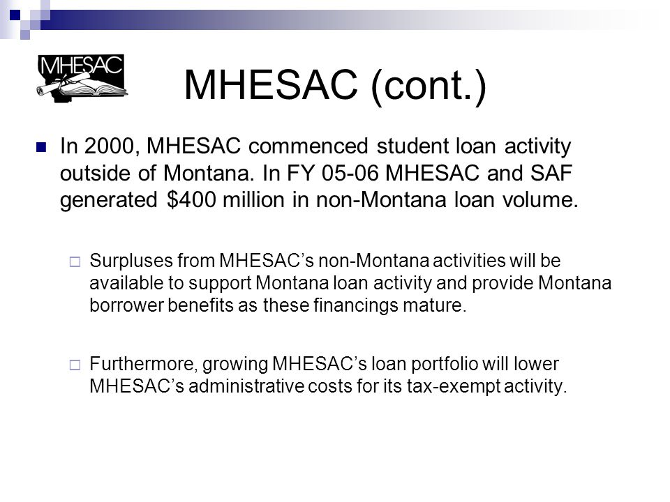 MHESAC (cont.)  MHESAC is not a part of state government and receives no state monies.