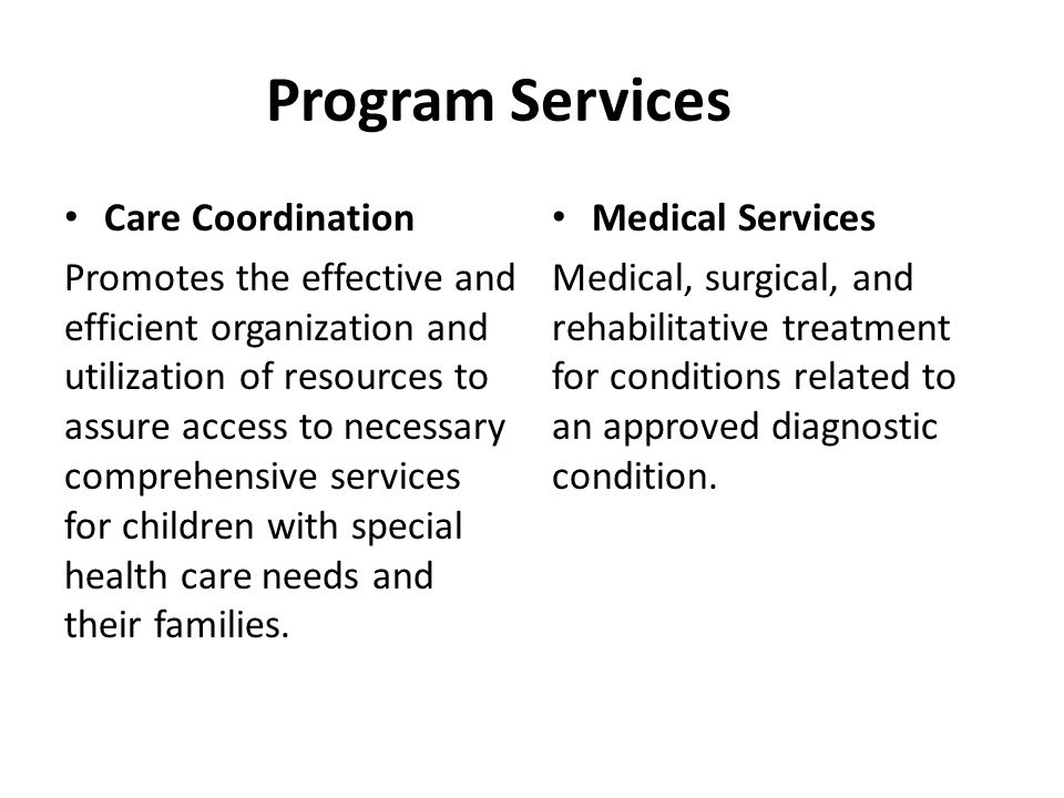 Care Coordination Case management services that provide assistance to families with services such as third party payor billing, filing appeals when third party payors deny payment, and seeking prior authorization from third party payors for health care services.