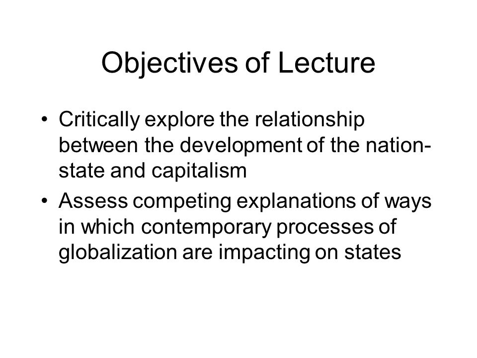 Structure of Lecture Section One: Exploration of two approaches to understand relationship between Market and the State Section Two: Analyzes of Contemporary Processes of State Restructuring