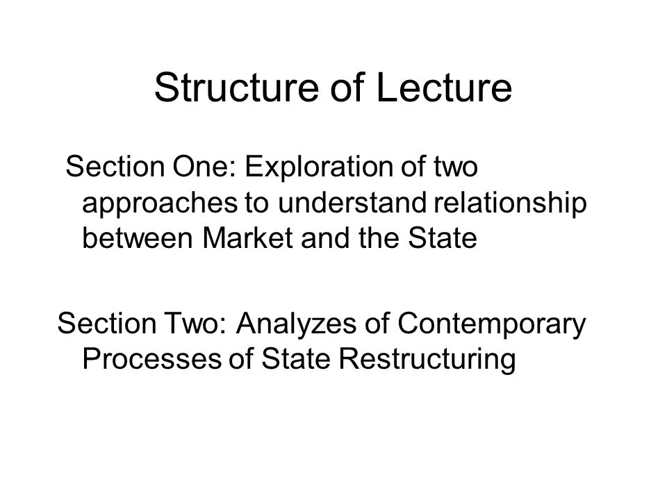 Section One: Two Competing Accounts of Capitalism and Nation-State Liberal understanding of state and market of Cerny and Strange which understands these as distinct entities Open Marxist account of state/market which understands the state as a regulatory agent and manifestation of wider social relations of production