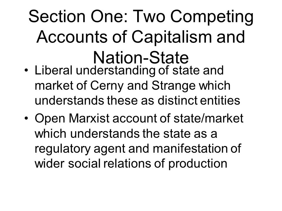 Liberal View: Relatively simple.State and Market as separate (potentially oppositional) entities.