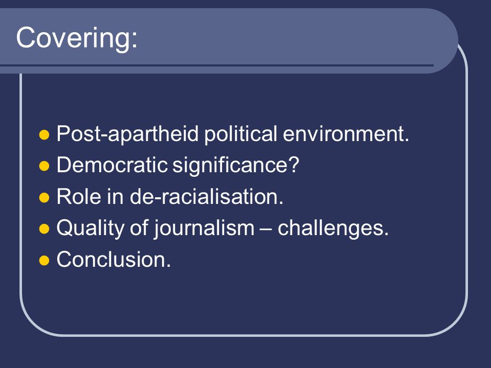 Environment: pre-democracy 95% state monopoly on broadcasting, Official registration for newspapers, Bannings of titles and journalists, 1977: End of The World 1988: Shut down of South Detention: Sisulu 251 days, Magubane 586