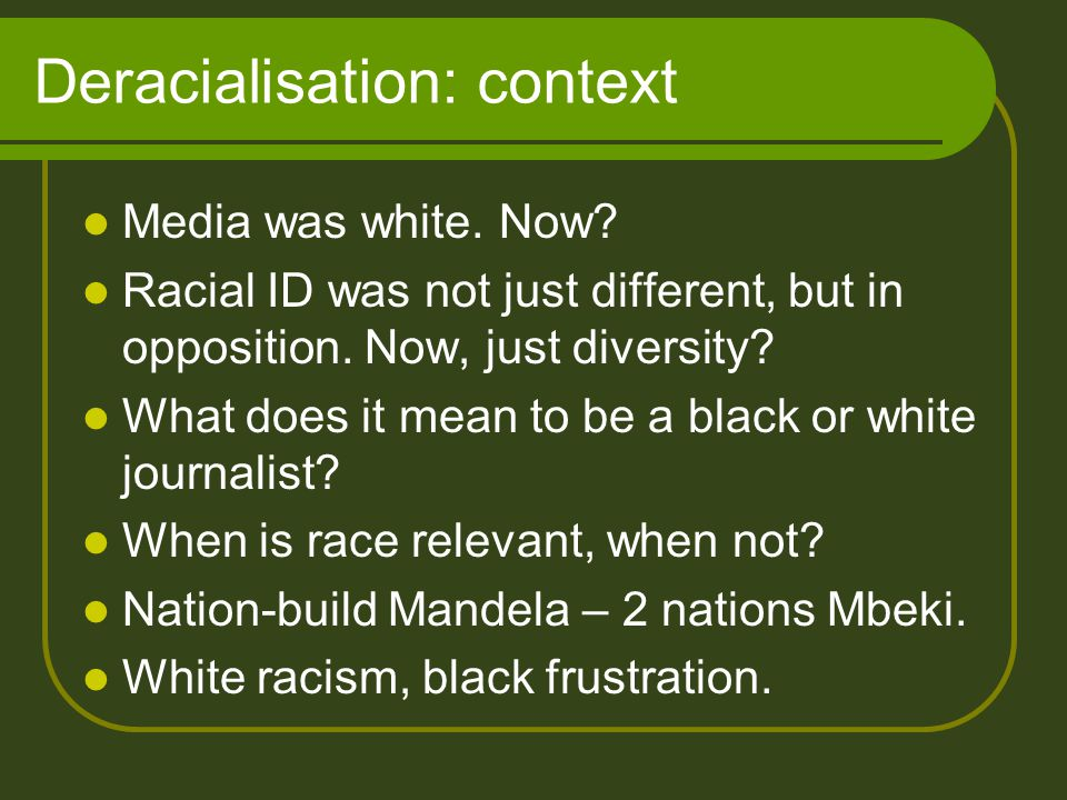 Deracialisation: media content Much cross-over (press, some TV), Much reflects multiracial country.