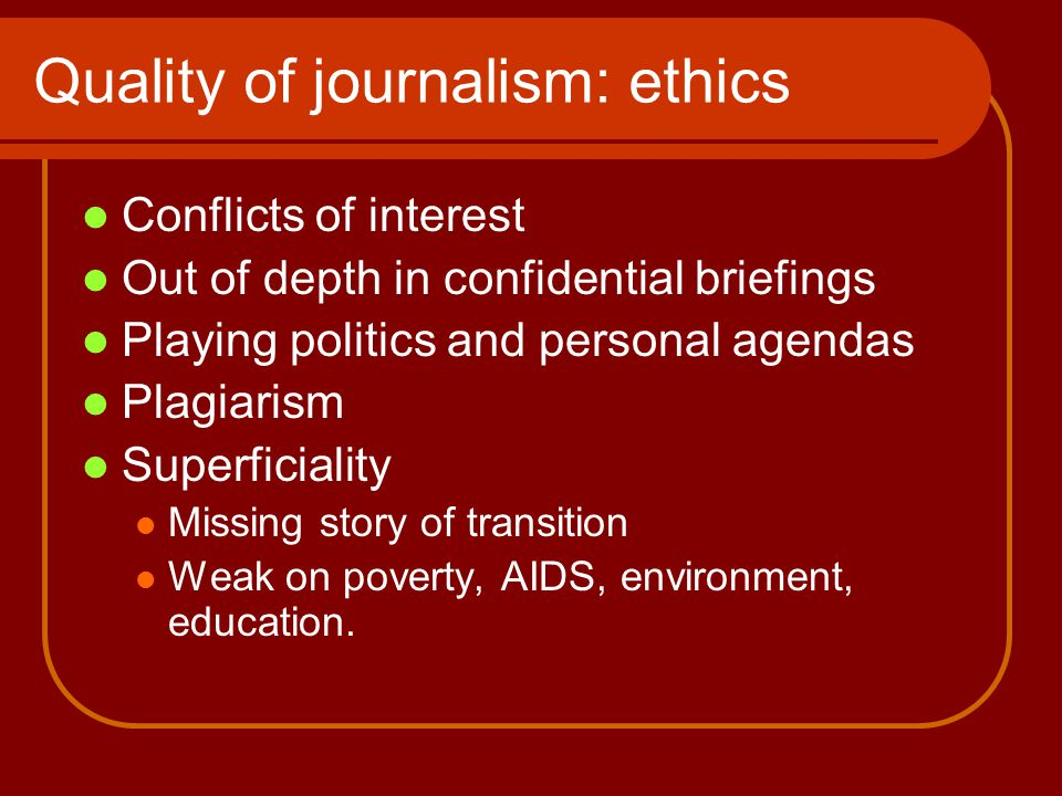 Quality of journalism: commerce Dumbing down Corrupted content PR verbatim Paid-for influence (eg.