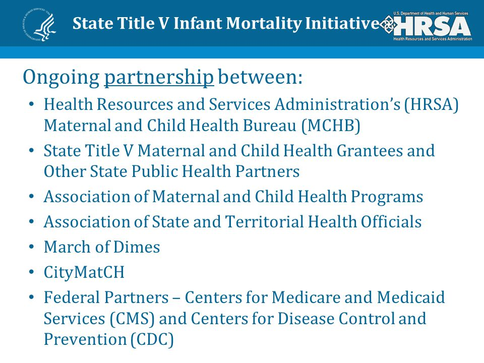 State Title V Infant Mortality Initiative Goal: Develop and implement a National strategy to reduce infant mortality.