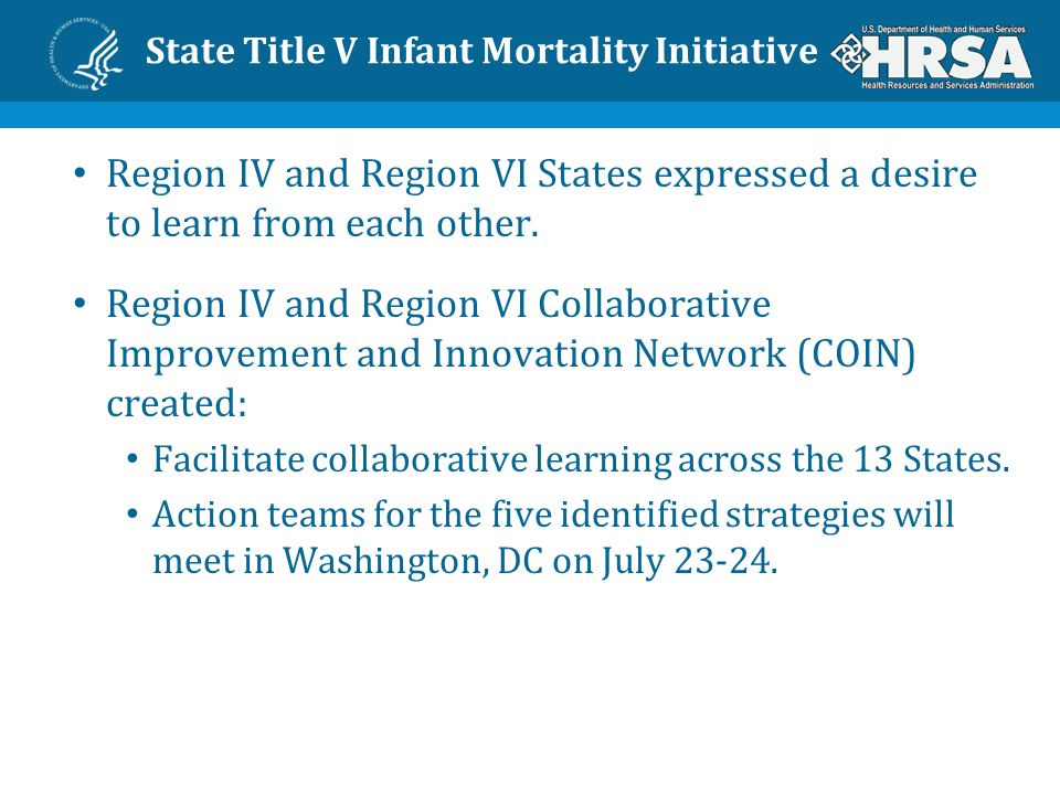State Title V Infant Mortality Initiative Region IV and Region VI COIN will serve as a model for expanding the State Infant Mortality Initiative to other U.S.