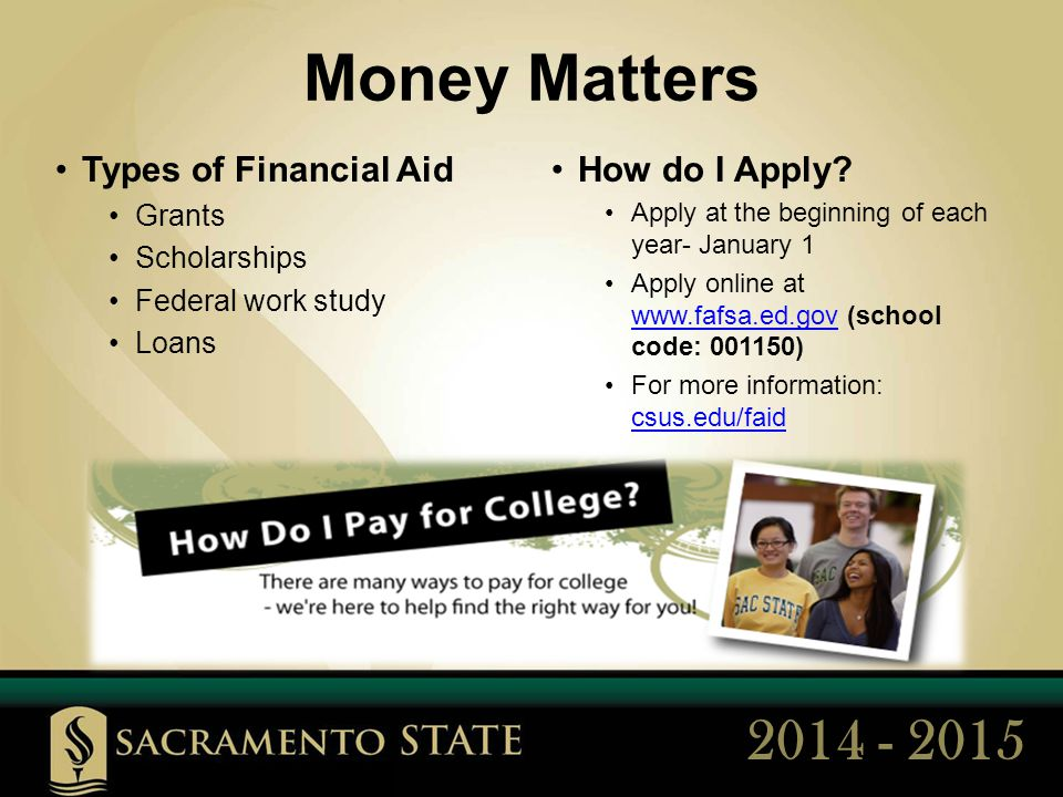 How to Get In  Sacramento State is impacted at Freshman and Transfer levels  Accepting applications during priority filing period October- November 2013 via www.csumentor.eduwww.csumentor.edu  Freshman and Transfer admission requirements  All admission requirements must be completed by the end of Spring 2014 term  Summer may not be used to meet admission requirements  Visit csus.edu/admissions and select I want to apply for more informationcsus.edu/admissions 2014 - 2015