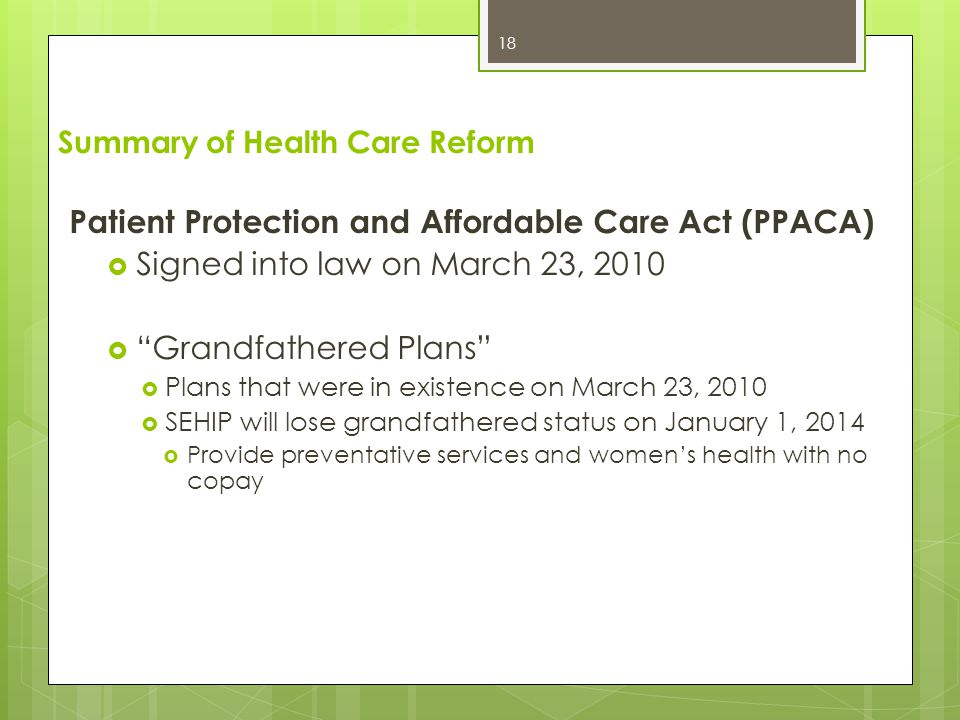 Summary of Health Care Reform To Date Lifetime Coverage Limits Prohibited  SEHIP must eliminate the $1 million lifetime limit on coverage of essential benefits but can allow certain restrictive annual limits until 2014.