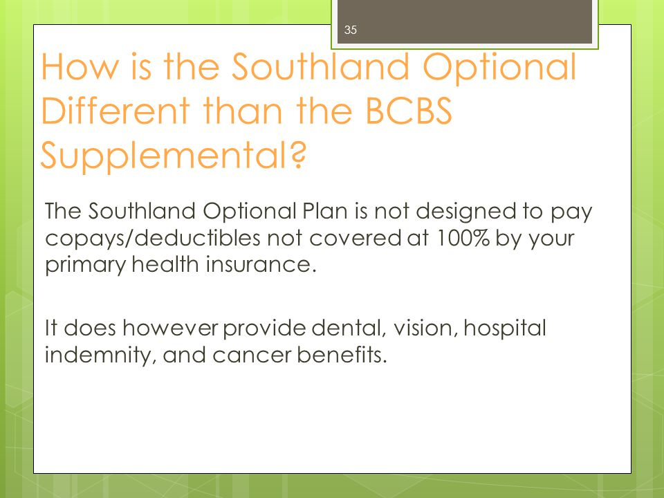 The Southland Claims Process Vision  Benefits are the same, regardless of provider.