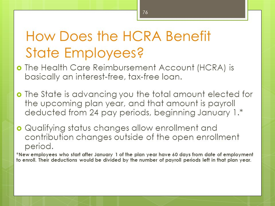 Example of Tax Savings HCRA Adjusted Gross Income $20,000$20,000 7.5% AGI Max Amt $1,500N/A Medical Expenses $1,500$1,500 Amount allowed as deduction $0N/A Tax Savings (15% tax) $0$225 Tax Savings (28% tax) $0$420 77